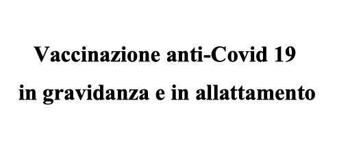 Vaccinazione anti-Covid 19 in gravidanza e in allattamento